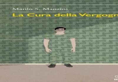 """""""LA CURA DELLA VERGOGNA"""" Il quinto libro della scrittrice e regista Marilù S. Manzini, un saggio psicologico sotto forma di romanzo."""